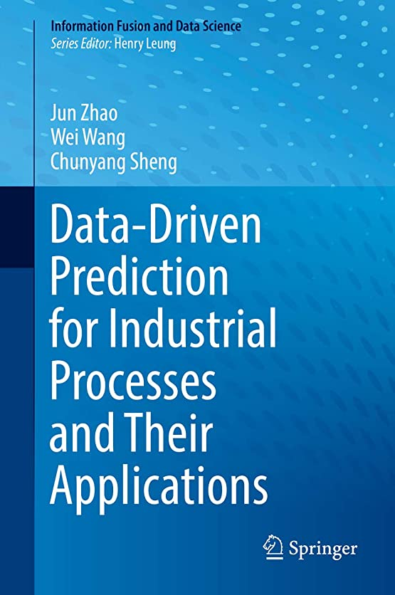 冷酷な拘束する実験室Data-Driven Prediction for Industrial Processes and Their Applications (Information Fusion and Data Science) (English Edition)