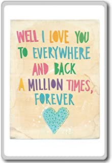 Well I Love You To Everywhere And Back A Million Times, Forever - Motivational Quotes Fridge Magnet