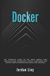 Docker: The complete guide to the most widely used virtualization technology. Create containers and deploy them to product...