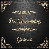 50. Geburtstag: Gästebuch zum Eintragen - schöne Geschenkidee für 50 Jahre im Format: ca. 21 x 21 cm, mit 100 Seiten für Glückwünsche, Grüße, liebe ... Geburtstagsgäste, Cover: goldene Ornamente