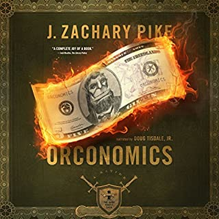 Orconomics: A Satire     The Dark Profit Saga, Book 1              By:                                                                                                                                 J. Zachary Pike                               Narrated by:                                                                                                                                 Doug Tisdale Jr.                      Length: 11 hrs and 46 mins     35 ratings     Overall 4.8
