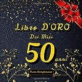 libro d'oro dei miei 50 anni: Libro degli ospiti per la festa di compleanno |100 pagine per congratulazioni e auguri per un compleanno | per la ... auguri e messaggi e fotografia ,  21x21cm