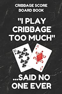 Cribbage Score Board Book: Scorebook of 100 Score Keeper Sheet Pages For Cribbage Games, Convenient 6 By 9 Inches, Funny Too Much Black Cover
