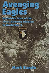 Avenging Eagles: Forbidden Tales of the 101st Airborne Division in World War 2