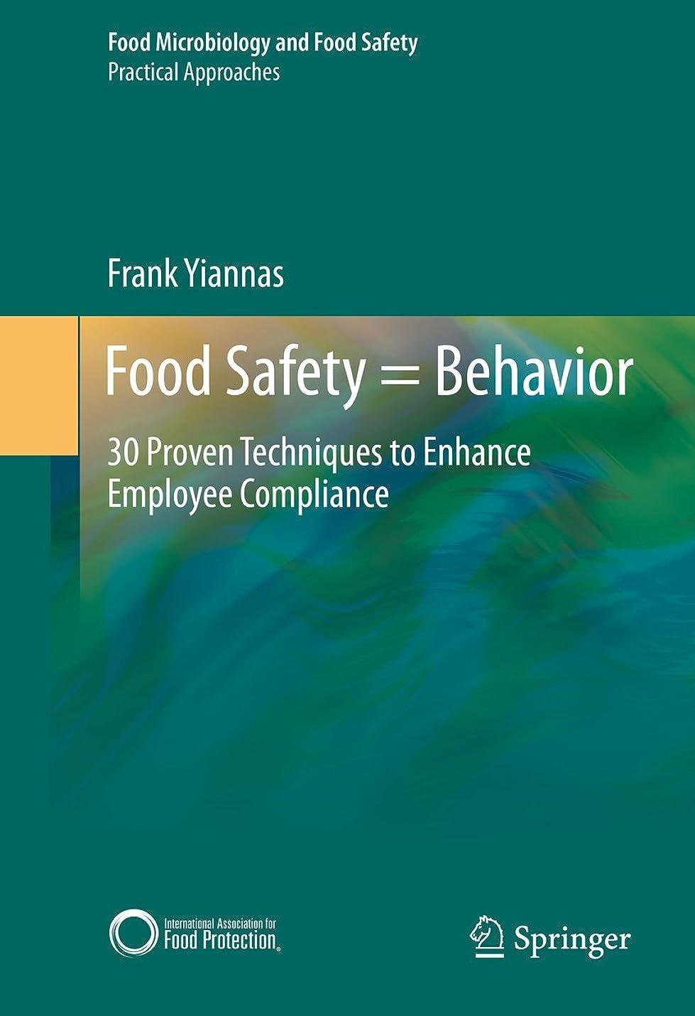 シャックル太平洋諸島最適Food Safety = Behavior: 30 Proven Techniques to Enhance Employee Compliance (Food Microbiology and Food Safety) (English Edition)