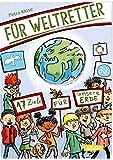 Für Weltretter: 17 Ziele für unsere Erde. Menschenrechte, Umweltschutz, Gesundheit - die Agenda 2030. Für Kinder ab 8 Jahren: Für eine nachhaltige Entwicklung (Sachbuch kompakt und aktuell)