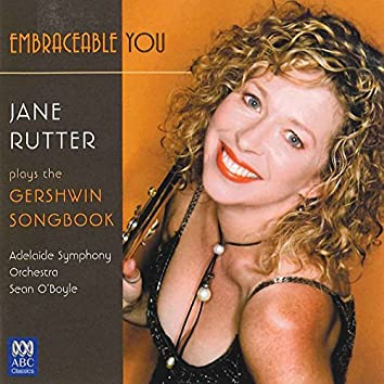 Embraceable You: Jane Rutter Plays The Gershwin Songbook