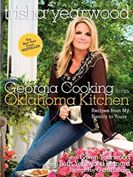 Georgia Cooking in an Oklahoma Kitchen: Recipes from My Family to Yours: A Cookbook by [Trisha Yearwood, Garth Brooks]