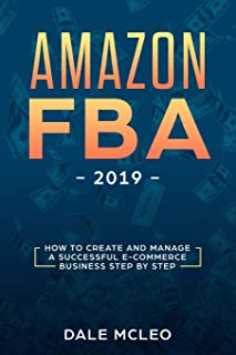 Amazon FBA 2019: How to Create and Manage a Successful  E-Commerce Business Step by Step