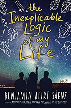 The Inexplicable Logic of My Life by [Benjamin Alire Saenz]