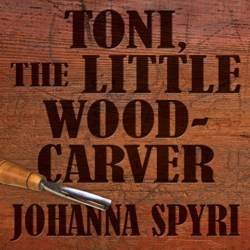 Toni, The Little Woodcarver audiobook cover art