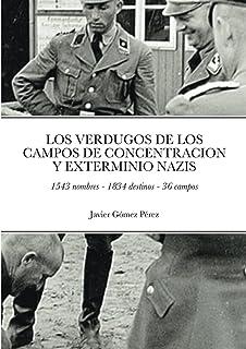 LOS VERDUGOS DE LOS CAMPOS DE CONCENTRACION Y EXTERMINIO NAZIS: 1543 nombres - 1834 destinos - 36 campos