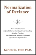 Normalization of Deviance: Based on the Dissertation Safety Culture, Training, Understanding, Aviation Passion: The Impact on Manual Flight and Operational Performance