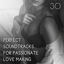 30 Perfect Soundtracks for Passionate Love Making, Erotica Spa Collection, Tantric Sex, Sensual Massage and Sexual Healing