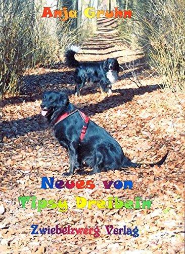 Neues von Tipsy Dreibein: Aus einem Hundeleben