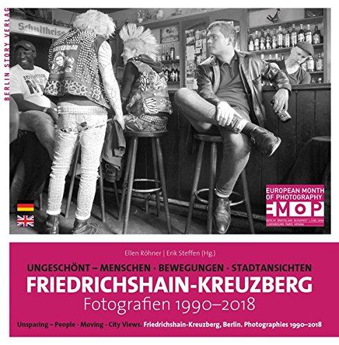 Friedrichshain-Kreuzberg. Fotografien 1990-2018: Ungeschönt. Menschen, Bewegungen, Stadtansichten