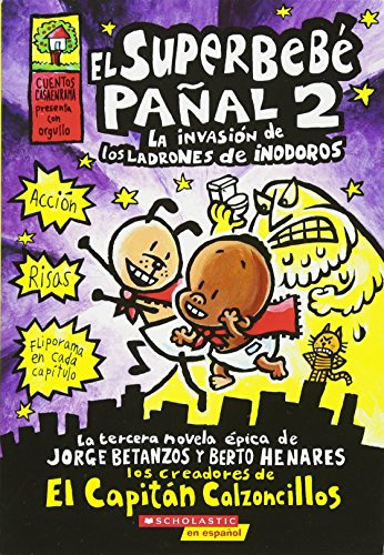 El Superbebé Pañal 2: La Invasión de Los Ladrones de Inodoros (Super Diaper Baby #2), Volume 2: (spanish Language Edition of Super Diaper Baby #2: ... (El superbebe panal / Super Diaper Baby)