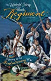 The Untold Story of the Black Regiment: Fighting in the Revolutionary War (What You Didn't Know About the American Revolution) (English Edition)