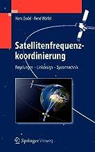 Satellitenfrequenzkoordinierung: Regelungen - Linkdesign - Systemtechnik (German Edition)