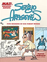 MAD's Greatest Artists: Sergio Aragones: Five Decades of His Finest Works