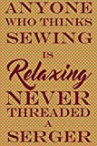 Anyone Who Thinks Sewing Is Relaxing Never Threaded A Serger: 2019 Weekly Planner with Goal-Setting Section,...