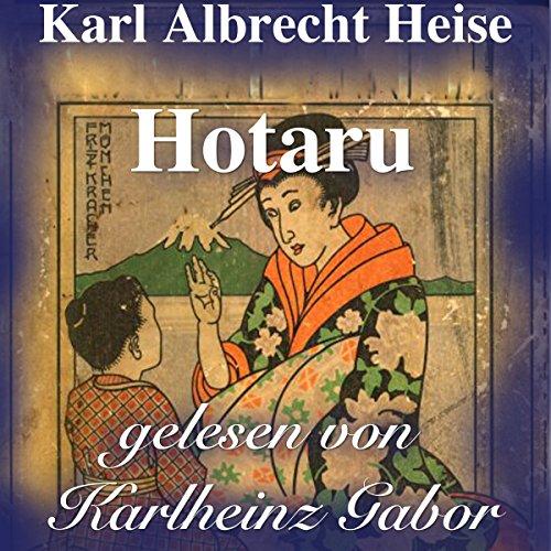 Hotaru     Japanische Märchen              De :                                                                                                                                 Karl Albrecht Heise                               Lu par :                                                                                                                                 Karlheinz Gabor                      Durée : 13 min     Pas de notations     Global 0,0