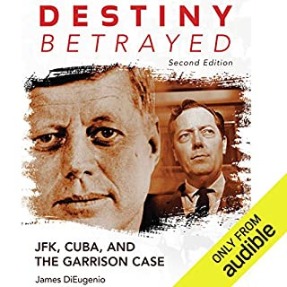 Destiny Betrayed, Second Edition     JFK, Cuba, and the Garrison Case              By:                                                                                                                                 James DiEugenio                               Narrated by:                                                                                                                                 Paul Neal Rohrer                      Length: 23 hrs and 3 mins     15 ratings     Overall 4.5