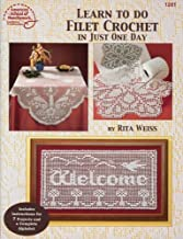 Learn to Do Filet Crochet in Just One Day by Weiss, Rita (1999) Paperback