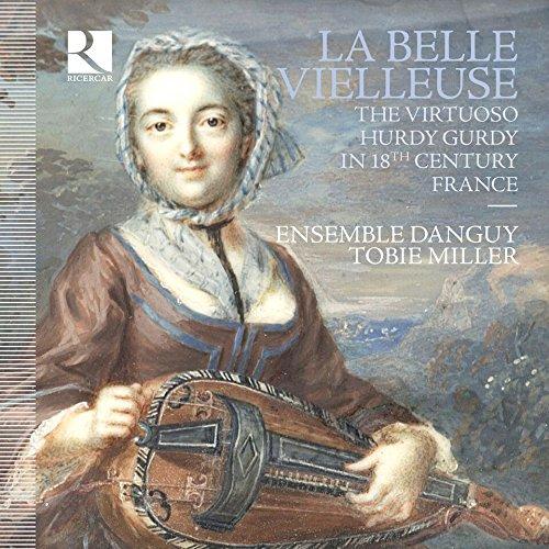 La Belle Vielleuse - Virtuose Drehleiermusik des 18. Jahrhunderts aus Frankreich