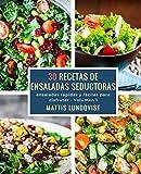 30 recetas de ensaladas seductoras: ensaladas rápidas y fáciles para disfrutar