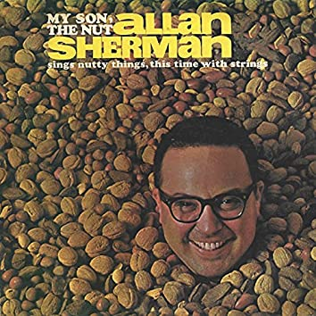 My Son the Nut - Allan Sherman Sings Nutty Things, This Time with Strings