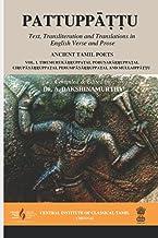 Pattuppāṭṭu: Text, Transliteration and Translations in English Verse and Prose: Vol. I: Tirumurukāṟṟuppaṭai, Poruṇarāṟṟupp...
