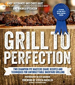 Grill to Perfection: Two Champion Pit Masters Share Recipes and Techniques for Unforgettable Backyard Grilling by [Andy Husbands, Chris Hart, Andrea Pyenson, Steven Raichlen]