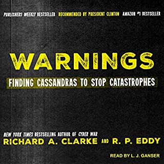 Warnings     Finding Cassandras to Stop Catastrophes              Written by:                                                                                                                                 Richard A. Clarke,                                                                                        R.P. Eddy                               Narrated by:                                                                                                                                 L.J. Ganser                      Length: 12 hrs and 45 mins     1 rating     Overall 4.0