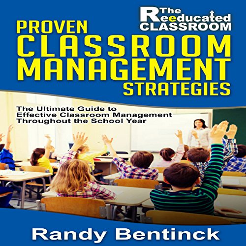 Proven Classroom Management Strategies: The Ultimate Guide to Effective Classroom Management Throughout the School Year  audiobook cover art