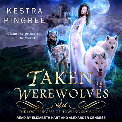 Taken by Werewolves     The Lost Princess of Howling Sky Series, Book 1              By:                                                                                                                                 Kestra Pingree                               Narrated by:                                                                                                                                 Alexander Cendese,                                                                                        Elizabeth Hart                      Length: 7 hrs and 6 mins     48 ratings     Overall 4.4