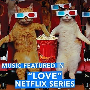 "Music Featured in ""LOVE"" Netflix Series"