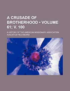 A Crusade of Brotherhood (Volume 61; V. 100); A History of the American Missionary Association