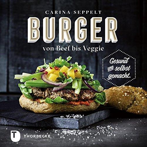 Burger von Beef bis Veggie: Gesund und...