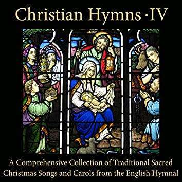 Christian Hymns, Vol. 4: A Comprehensive Collection of Traditional Sacred Christmas Songs and Carols from the English Hymnal