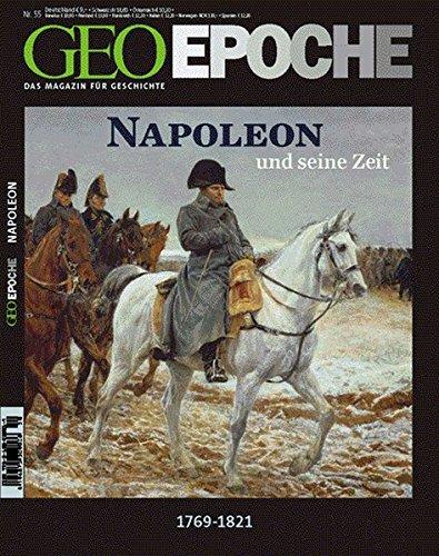 Napoleon und seine Zeit: 1769 - 1821 - Kaiser der Franzosen, Herrscher über Europa (GEO Epoche)