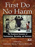 First Do No Harm: The Paradoxical Encounters of Psychoanalysis, Warmaking, and Resistance (Relational Perspectives Book Series 45) (English Edition)