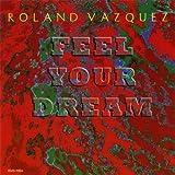 Roland Vasquez   Fee l Your Dream       ローランド・ヴァスケス フィールド・ユア・ドリーム