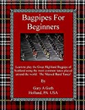 Bagpipes For Beginners: A fast track to play The Great Highland Bagpipe!