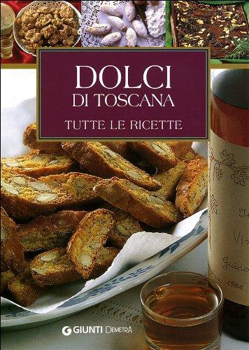 Dolci di Toscana. Tutte le ricette