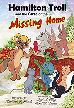 Hamilton Troll and the Case of the Missing Home (Hamilton Troll Adventures Book 9) by [Kathleen J. Shields, Leigh A. Klug, Carol W. Bryant]