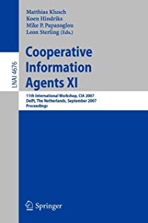 Cooperative Information Agents XI: 11th International Workshop, CIA 2007, Delft, The Netherlands, September 19-21, 2007, P...