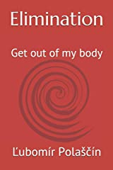 Elimination: Get out of my body (Kidney Replacement) Paperback