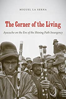 The Corner of the Living: Ayacucho on the Eve of the Shining Path Insurgency (First Peoples: New Directions in Indigenous Studies (University of North Carolina Press Paperback))