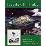 Ecocities Illustrated: the easily built visionary future of Richard Register (English Edition)